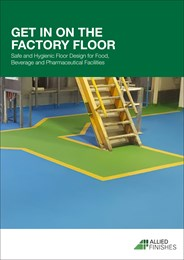 Get in on the factory floor: Safe and hygienic floor design for food, beverage and pharmaceutical facilities