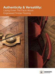 Authenticity & versatility: Laying down the facts about engineered timber flooring