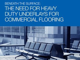 Beneath the surface: The need for heavy duty underlays for commercial flooring