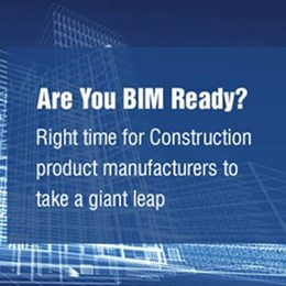 Are you BIM ready? Right time for construction product manufacturers to take a giant leap