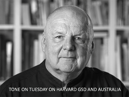 Tone on Tuesday: On Harvard GSD & Australia